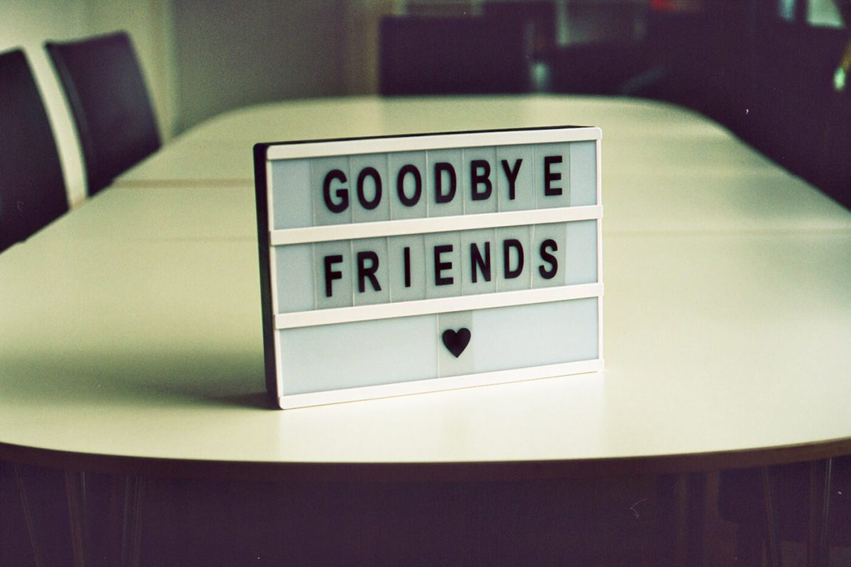 A sign showing the text: goodbye friends